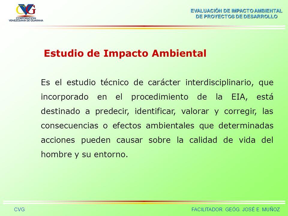 EVALUACIÓN DE IMPACTO AMBIENTAL DE PROYECTOS DE DESARROLLO CVGFACILITADOR. GEÓG. JOSÉ E. MUÑOZ La EIA se puede interpretar de la siguiente manera: Al