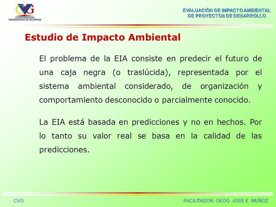 EVALUACIÓN DE IMPACTO AMBIENTAL DE PROYECTOS DE DESARROLLO CVGFACILITADOR. GEÓG. JOSÉ E. MUÑOZ Estudio de Impacto Ambiental Es el estudio técnico de c