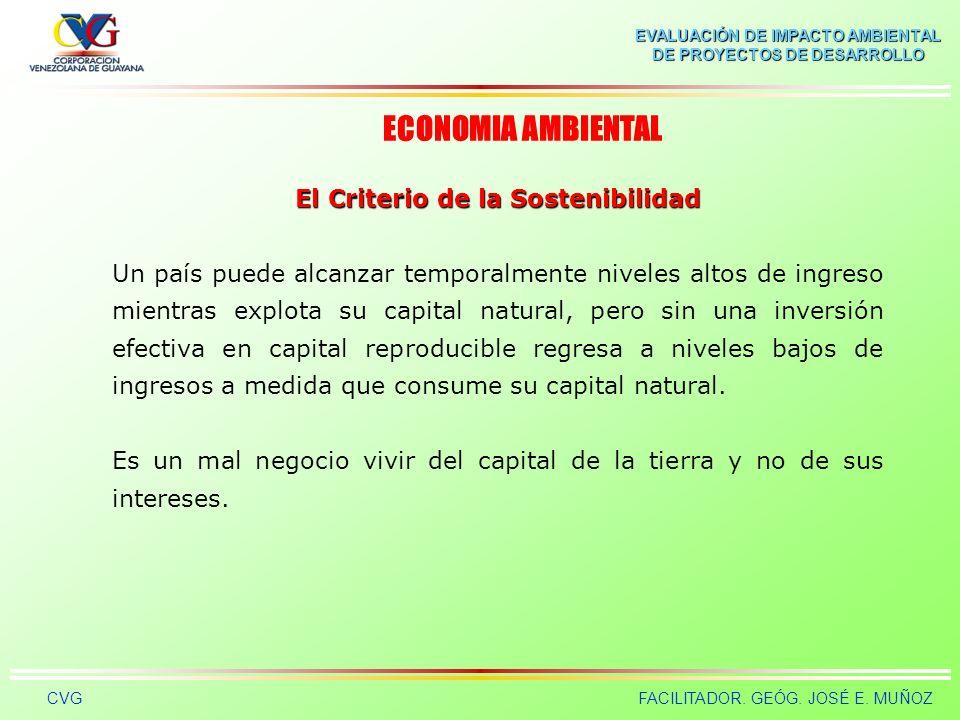 EVALUACIÓN DE IMPACTO AMBIENTAL DE PROYECTOS DE DESARROLLO CVGFACILITADOR. GEÓG. JOSÉ E. MUÑOZ El concepto de Capital Natural Bajo este enfoque se ha