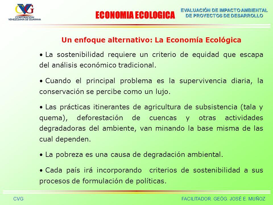 EVALUACIÓN DE IMPACTO AMBIENTAL DE PROYECTOS DE DESARROLLO CVGFACILITADOR. GEÓG. JOSÉ E. MUÑOZ Un enfoque alternativo: La Economía Ecológica La forma