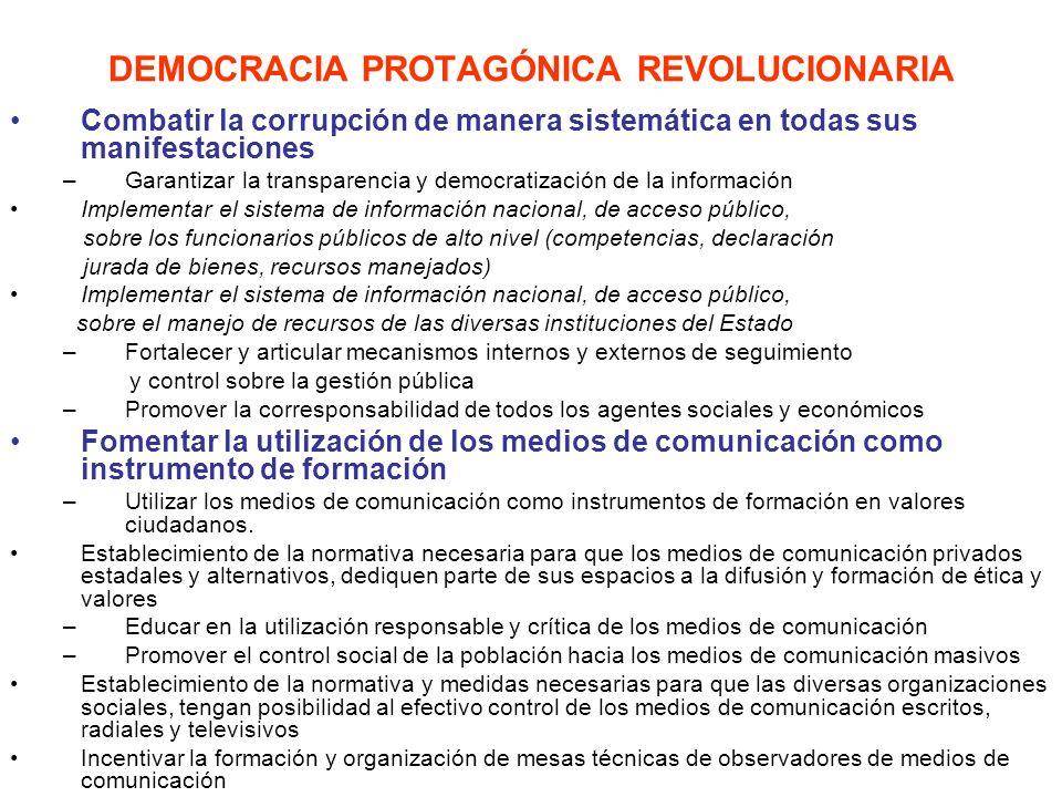 DEMOCRACIA PROTAGÓNICA REVOLUCIONARIA Combatir la corrupción de manera sistemática en todas sus manifestaciones –Garantizar la transparencia y democra