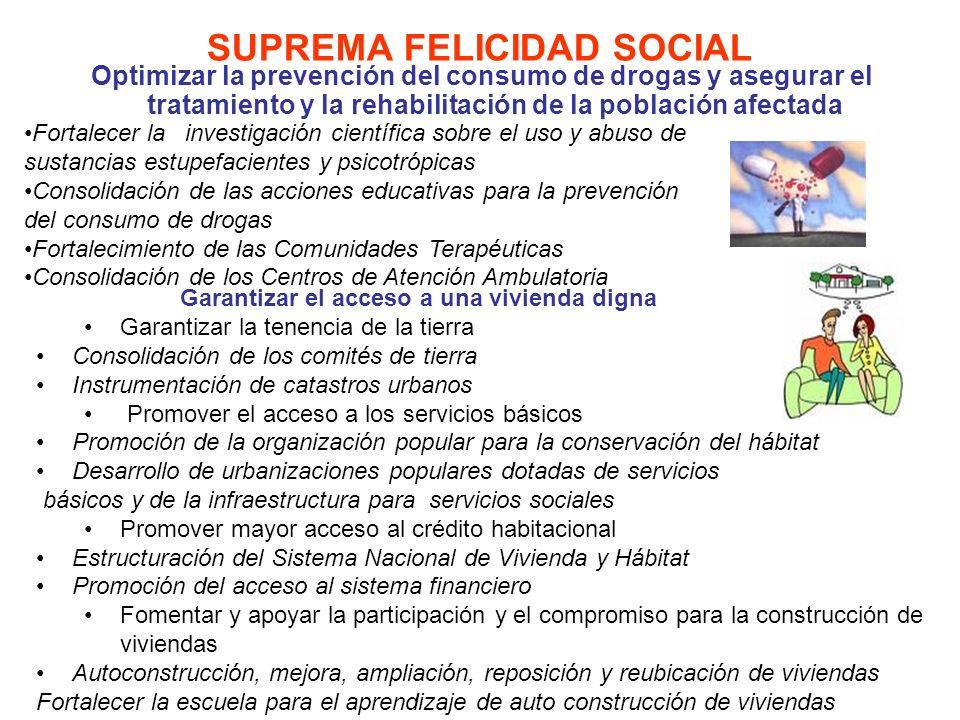 SUPREMA FELICIDAD SOCIAL Optimizar la prevención del consumo de drogas y asegurar el tratamiento y la rehabilitación de la población afectada Fortalec