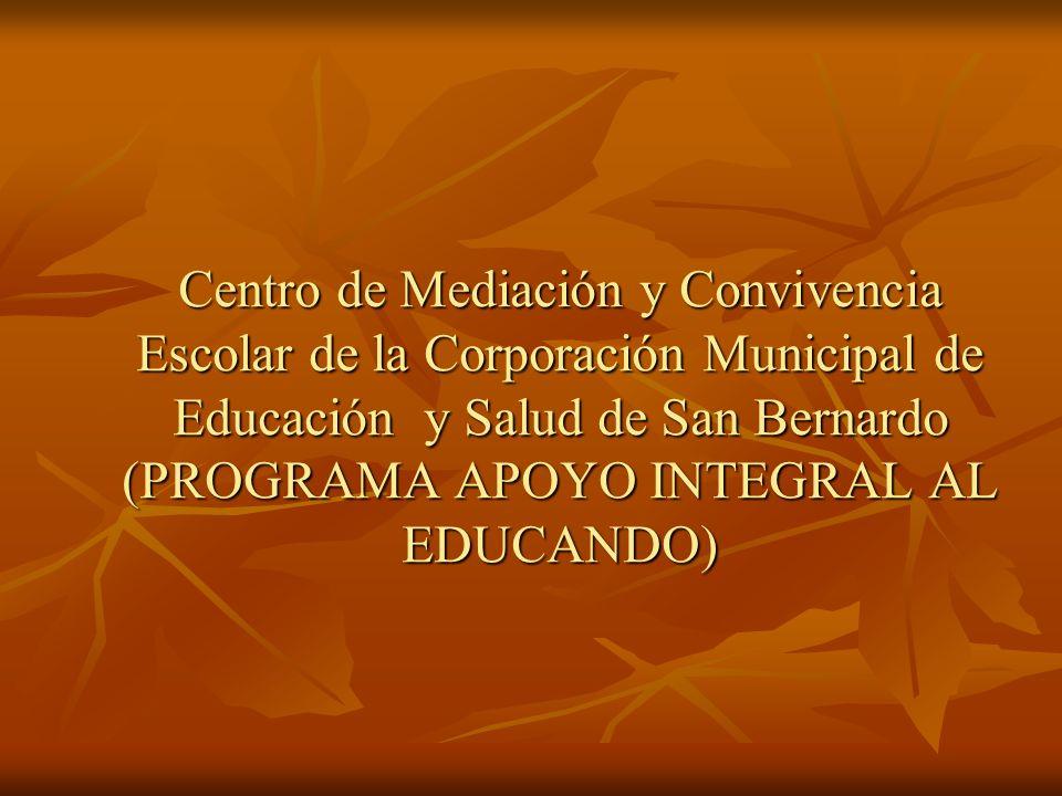 Centro de Mediación y Convivencia Escolar de la Corporación Municipal de Educación y Salud de San Bernardo (PROGRAMA APOYO INTEGRAL AL EDUCANDO)