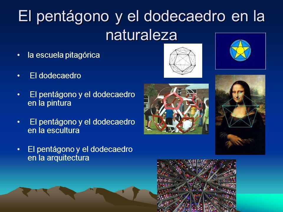 El pentágono y el dodecaedro en la naturaleza la escuela pitagórica El dodecaedro El pentágono y el dodecaedro en la pintura El pentágono y el dodecae