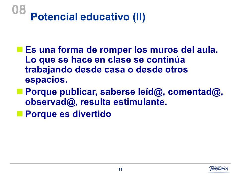 11 Potencial educativo (II) 08 Es una forma de romper los muros del aula.