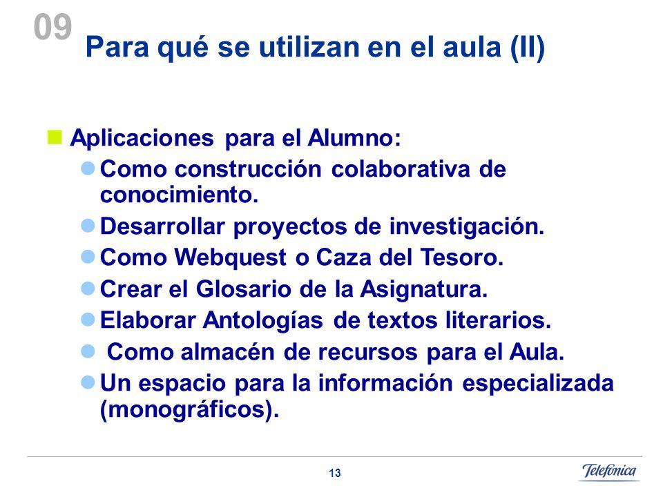 13 Para qué se utilizan en el aula (II) 09 Aplicaciones para el Alumno: Como construcción colaborativa de conocimiento. Desarrollar proyectos de inves