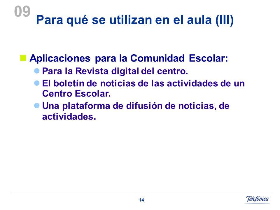 14 Para qué se utilizan en el aula (III) 09 Aplicaciones para la Comunidad Escolar: Para la Revista digital del centro. El boletín de noticias de las