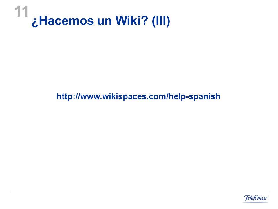 ¿Hacemos un Wiki? (III) http://www.wikispaces.com/help-spanish 11