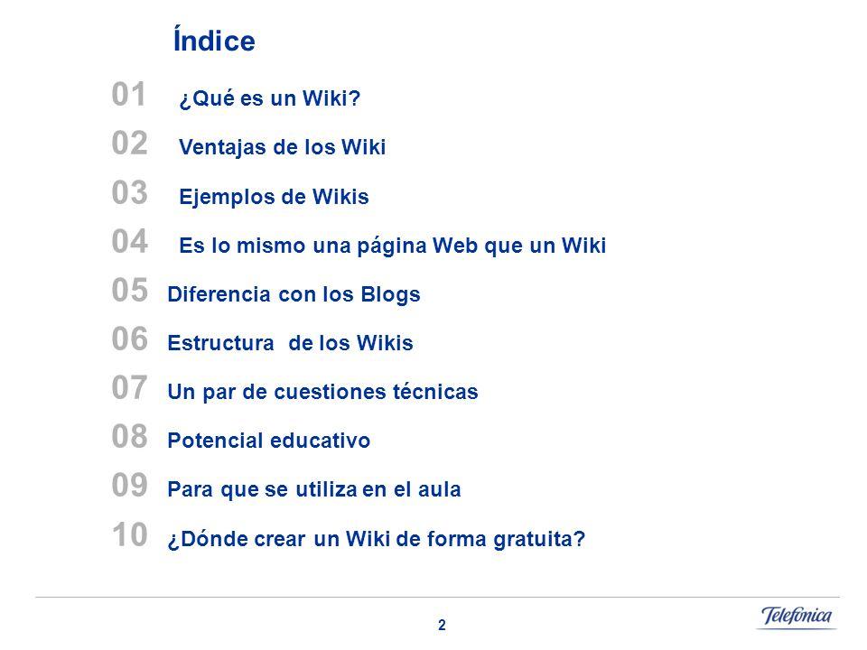 2 01 ¿Qué es un Wiki? 02 Ventajas de los Wiki 03 Ejemplos de Wikis 04 Es lo mismo una página Web que un Wiki 05 Diferencia con los Blogs 06 Estructura