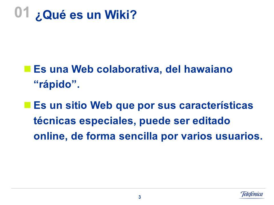 3 ¿Qué es un Wiki? Es una Web colaborativa, del hawaiano rápido. Es un sitio Web que por sus características técnicas especiales, puede ser editado on