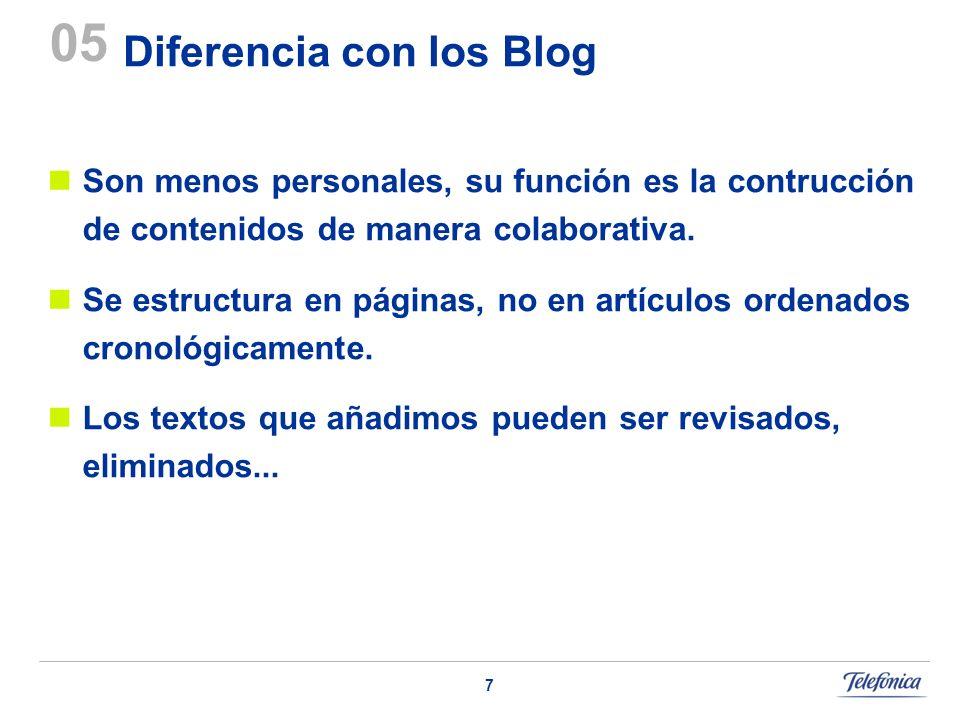 7 Diferencia con los Blog Son menos personales, su función es la contrucción de contenidos de manera colaborativa. Se estructura en páginas, no en art