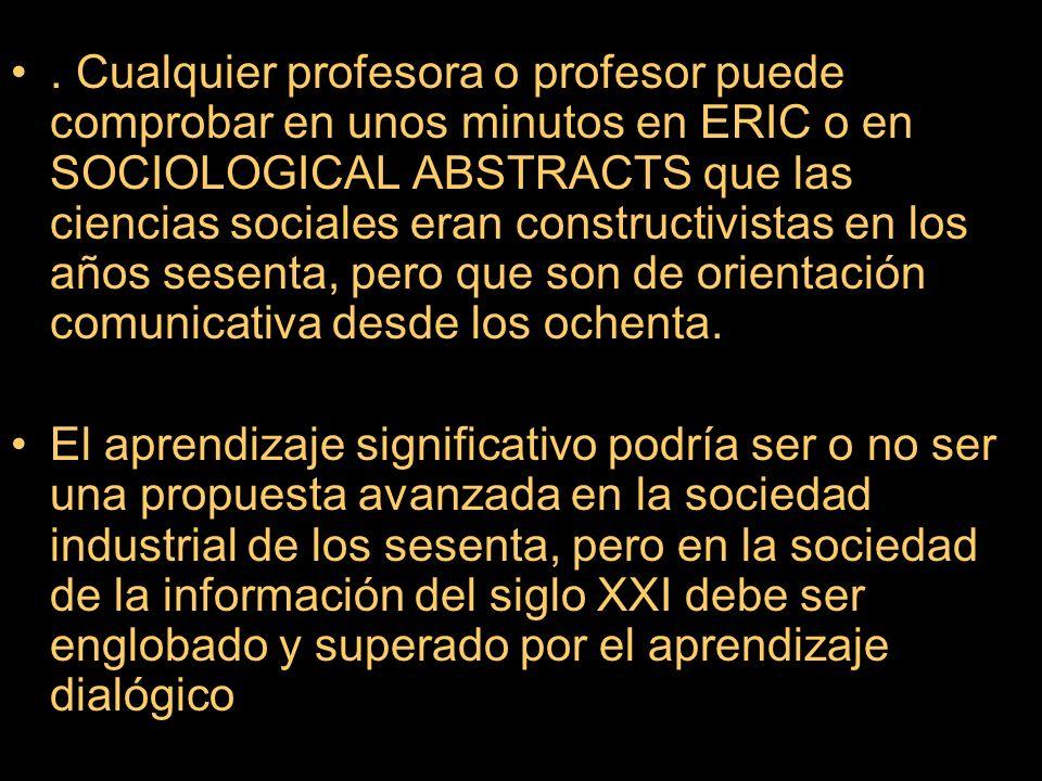 . Cualquier profesora o profesor puede comprobar en unos minutos en ERIC o en SOCIOLOGICAL ABSTRACTS que las ciencias sociales eran constructivistas e