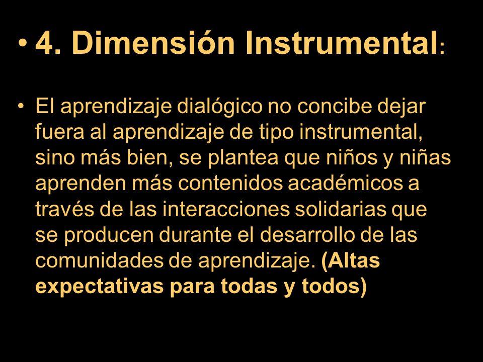 4. Dimensión Instrumental : El aprendizaje dialógico no concibe dejar fuera al aprendizaje de tipo instrumental, sino más bien, se plantea que niños y