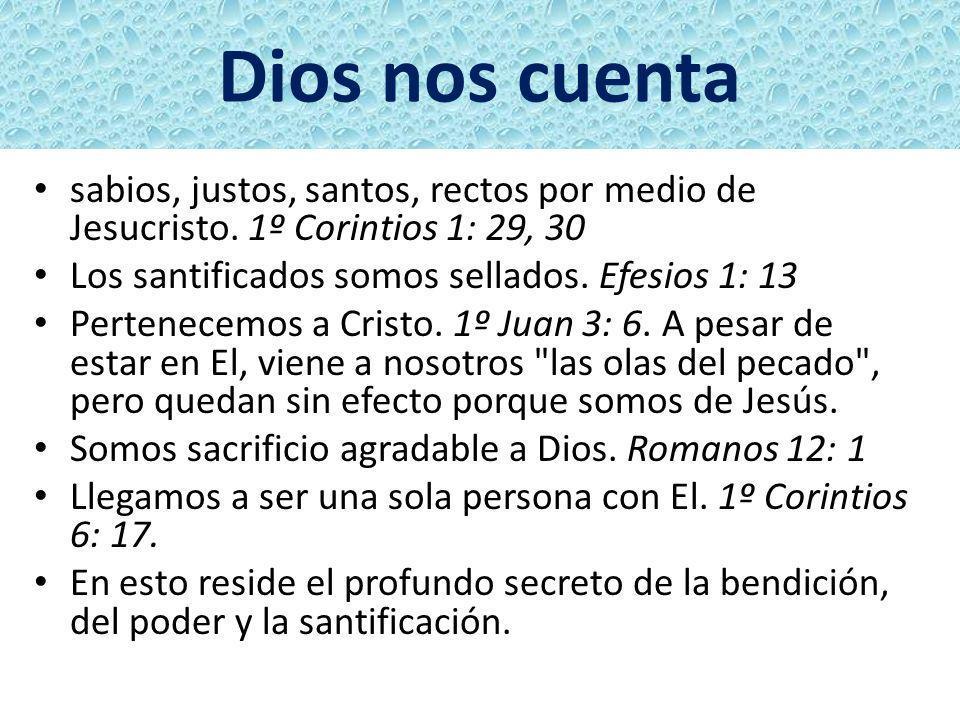 Dios nos cuenta sabios, justos, santos, rectos por medio de Jesucristo. 1º Corintios 1: 29, 30 Los santificados somos sellados. Efesios 1: 13 Pertenec