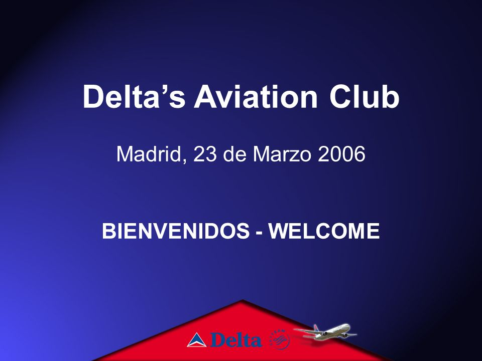 Deltas Aviation Club Madrid, 23 de Marzo 2006 BIENVENIDOS - WELCOME
