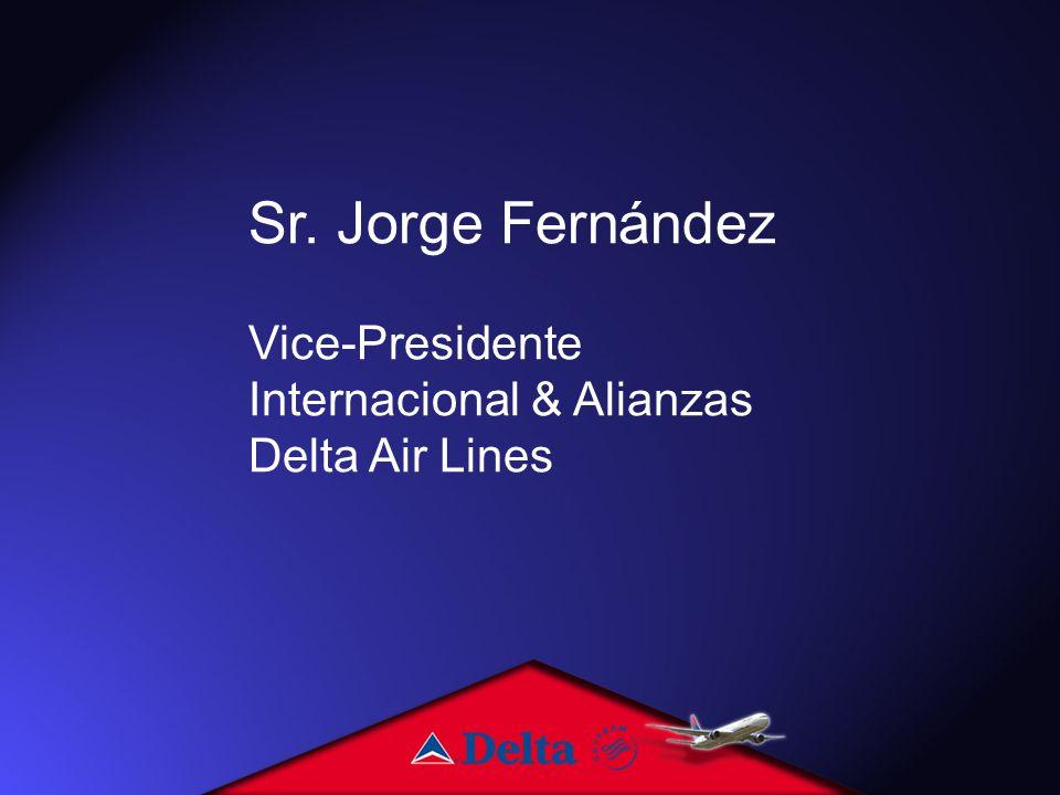 Sr. Jorge Fernández Vice-Presidente Internacional & Alianzas Delta Air Lines