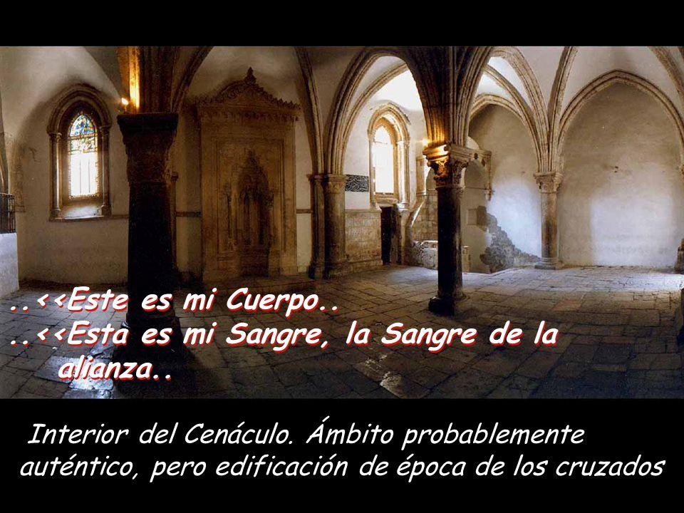 Interior del Cenáculo. Ámbito probablemente auténtico, pero edificación de época de los cruzados...<<Este es mi Cuerpo....<<Esta es mi Sangre, la Sang
