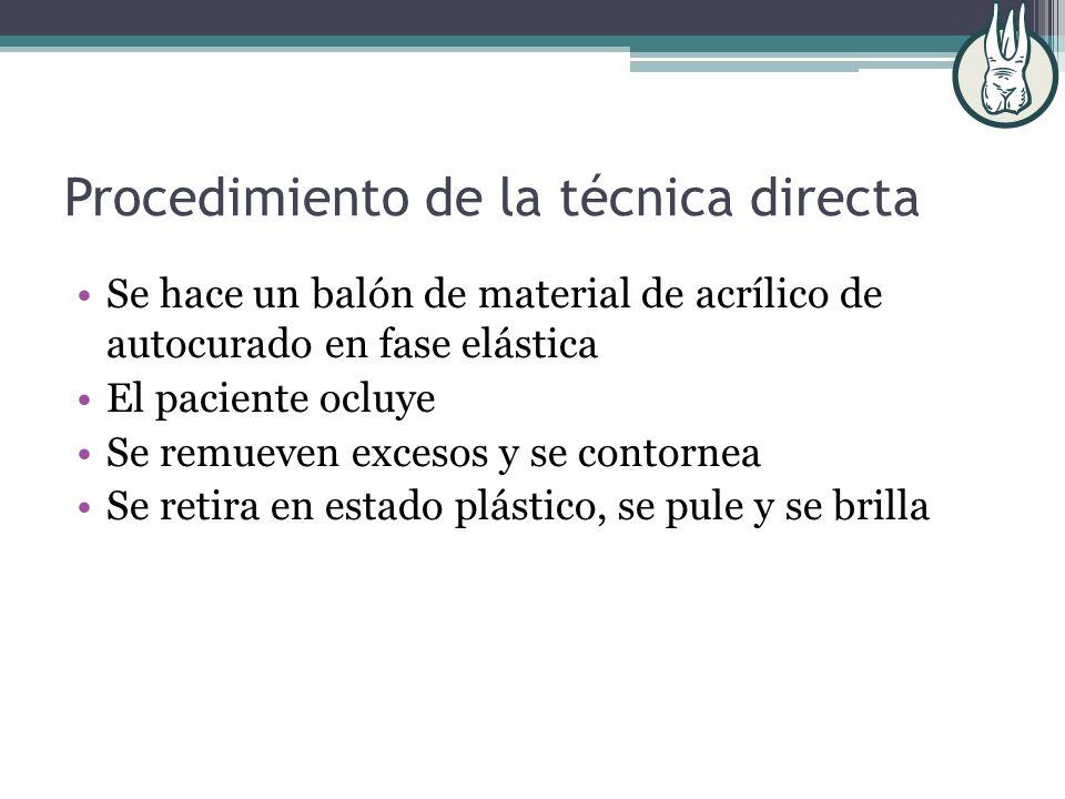 Procedimiento de la técnica directa Se hace un balón de material de acrílico de autocurado en fase elástica El paciente ocluye Se remueven excesos y s