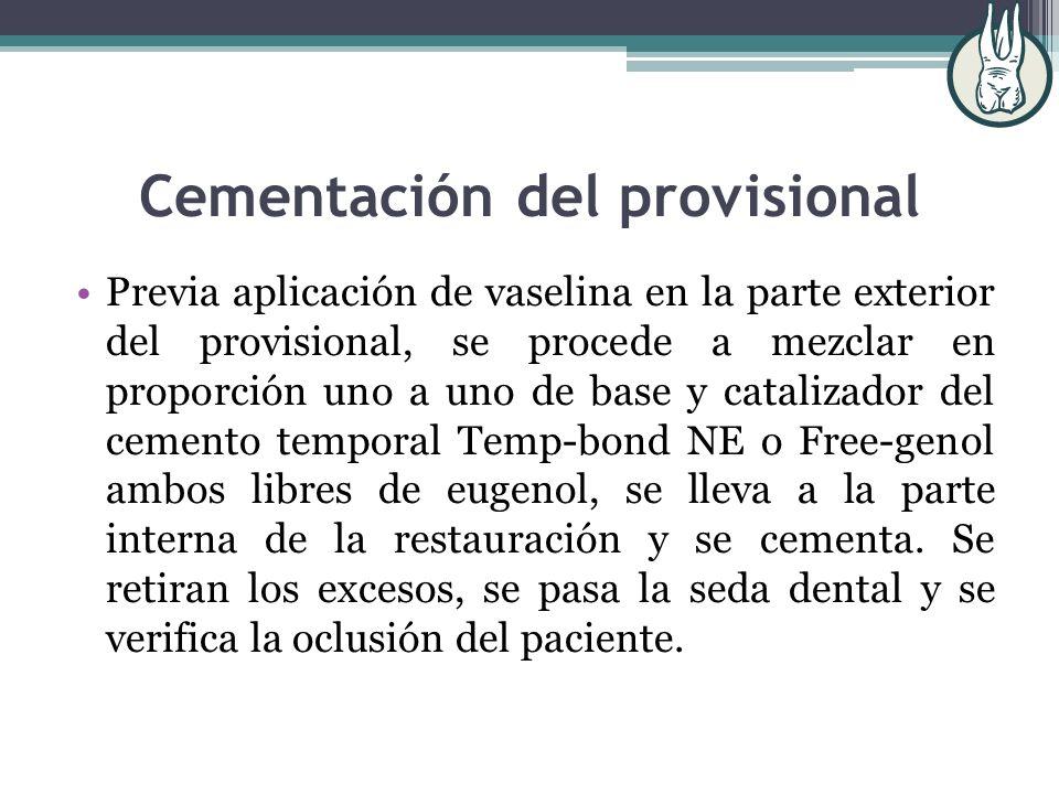 Cementación del provisional Previa aplicación de vaselina en la parte exterior del provisional, se procede a mezclar en proporción uno a uno de base y