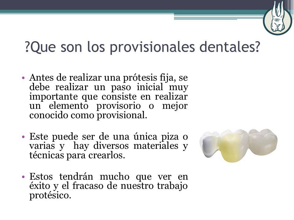 ?Que son los provisionales dentales? Antes de realizar una prótesis fija, se debe realizar un paso inicial muy importante que consiste en realizar un