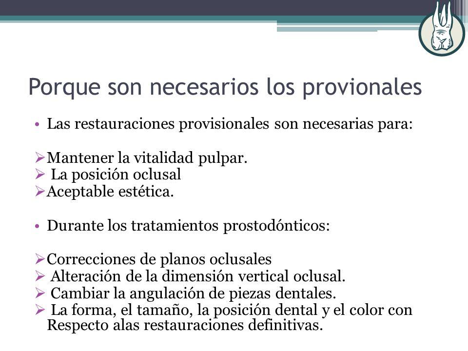 Porque son necesarios los provionales Las restauraciones provisionales son necesarias para: Mantener la vitalidad pulpar. La posición oclusal Aceptabl