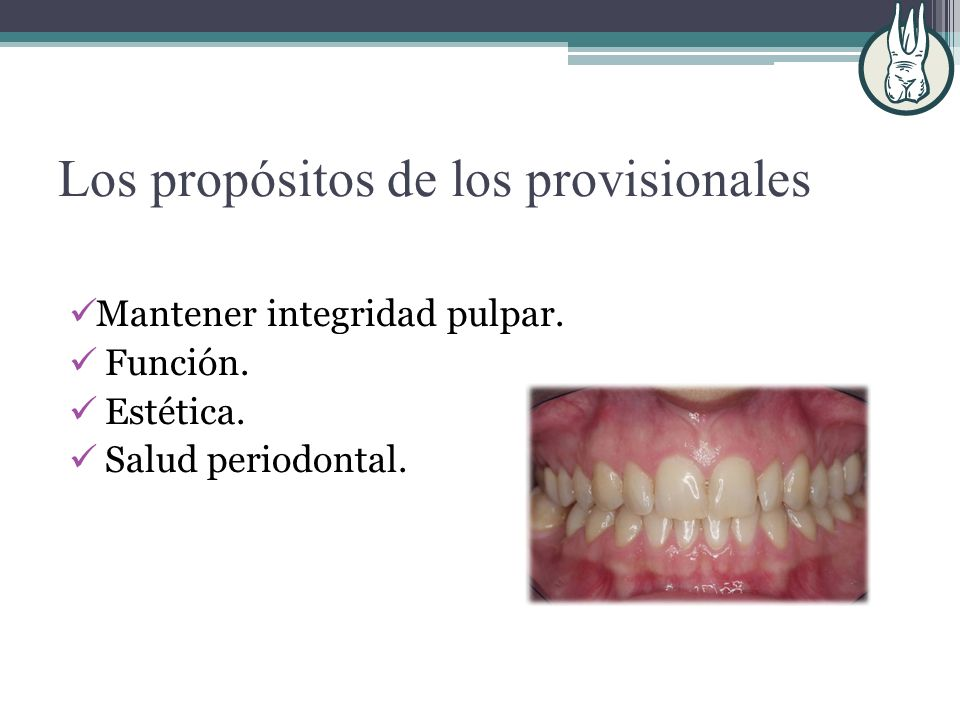 Los propósitos de los provisionales Mantener integridad pulpar. Función. Estética. Salud periodontal.