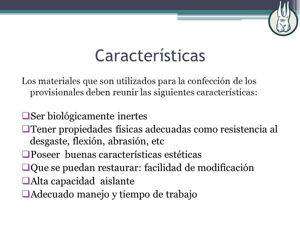 Características Los materiales que son utilizados para la confección de los provisionales deben reunir las siguientes características: Ser biológicame