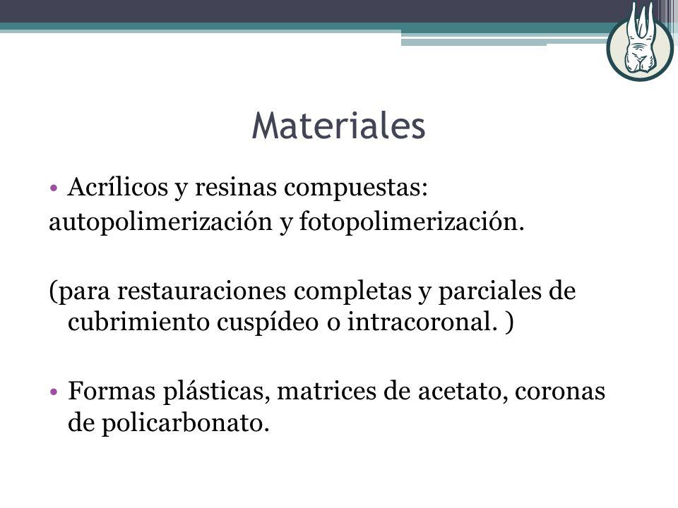 Materiales Acrílicos y resinas compuestas: autopolimerización y fotopolimerización. (para restauraciones completas y parciales de cubrimiento cuspídeo