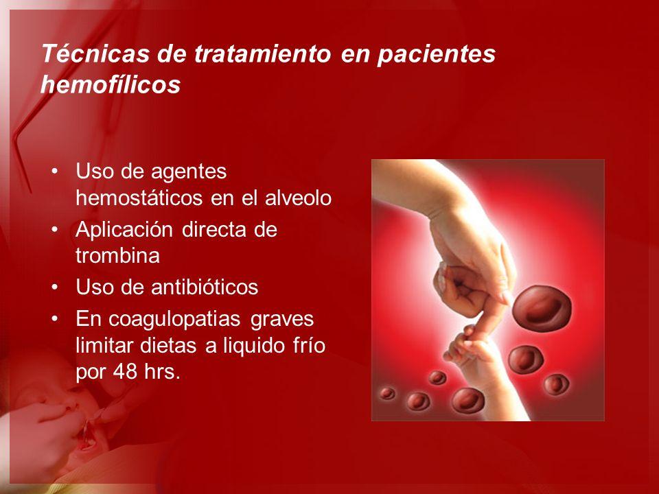 Técnicas de tratamiento en pacientes hemofílicos Uso de agentes hemostáticos en el alveolo Aplicación directa de trombina Uso de antibióticos En coagu