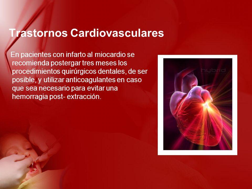 Trastornos Cardiovasculares En pacientes con infarto al miocardio se recomienda postergar tres meses los procedimientos quirúrgicos dentales, de ser p