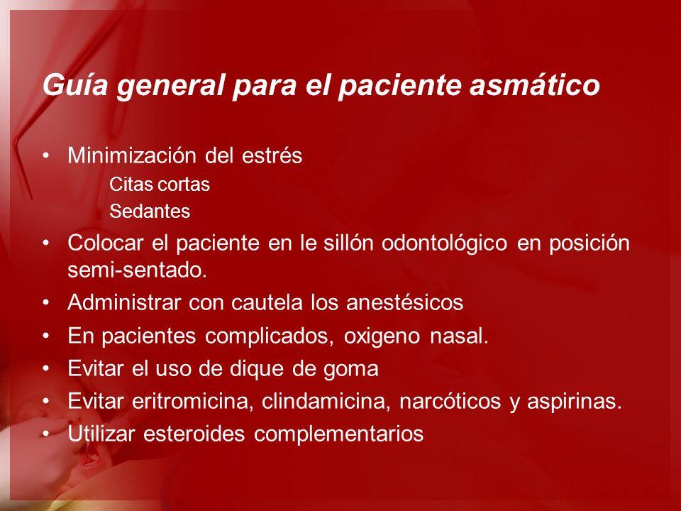 Guía general para el paciente asmático Minimización del estrés Citas cortas Sedantes Colocar el paciente en le sillón odontológico en posición semi-se