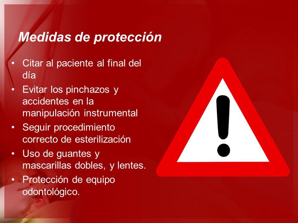 Medidas de protección Citar al paciente al final del día Evitar los pinchazos y accidentes en la manipulación instrumental Seguir procedimiento correc