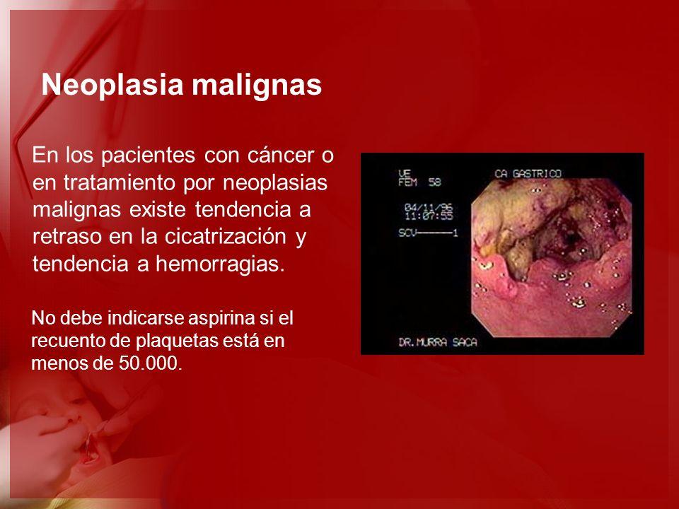 Neoplasia malignas En los pacientes con cáncer o en tratamiento por neoplasias malignas existe tendencia a retraso en la cicatrización y tendencia a h