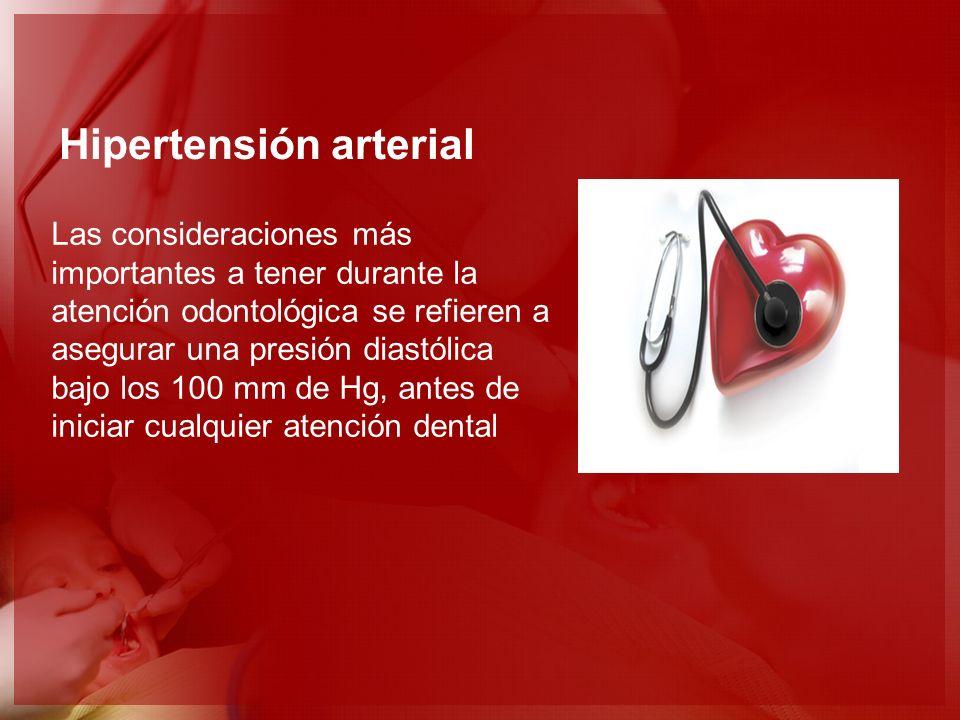 Hipertensión arterial Las consideraciones más importantes a tener durante la atención odontológica se refieren a asegurar una presión diastólica bajo