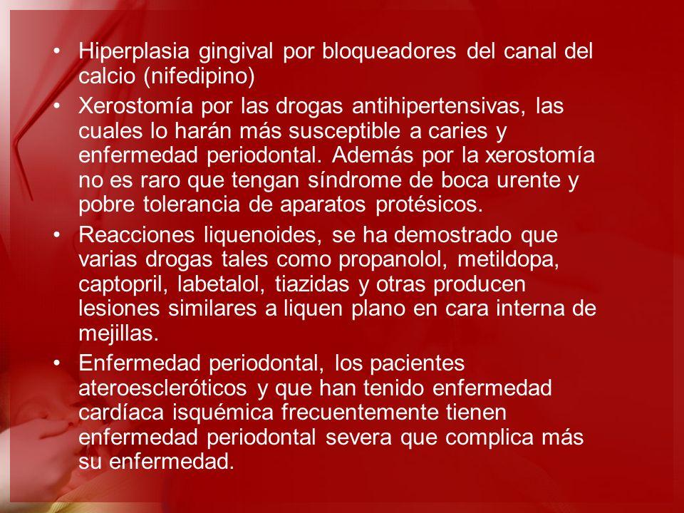 Hiperplasia gingival por bloqueadores del canal del calcio (nifedipino) Xerostomía por las drogas antihipertensivas, las cuales lo harán más susceptib