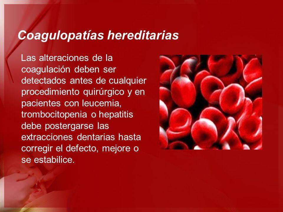 Coagulopatías hereditarias Las alteraciones de la coagulación deben ser detectados antes de cualquier procedimiento quirúrgico y en pacientes con leuc