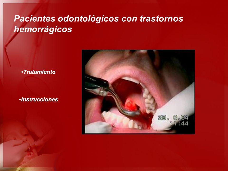 Pacientes odontológicos con trastornos hemorrágicos Tratamiento Instrucciones