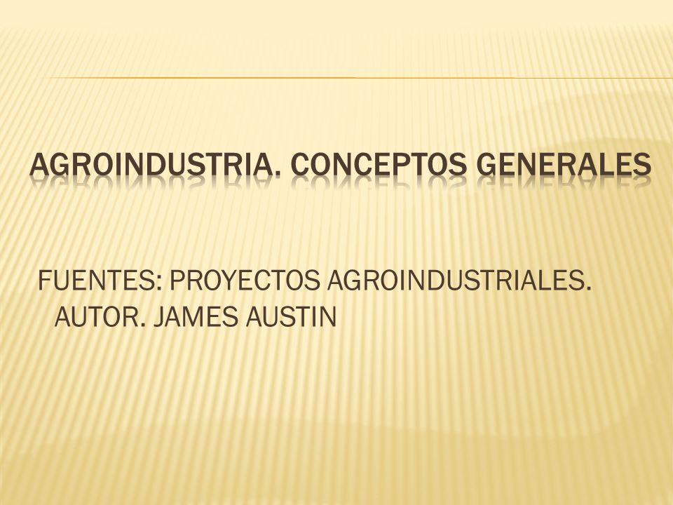 FUENTES: PROYECTOS AGROINDUSTRIALES. AUTOR. JAMES AUSTIN