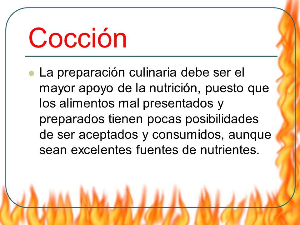 Cocción La preparación culinaria debe ser el mayor apoyo de la nutrición, puesto que los alimentos mal presentados y preparados tienen pocas posibilid