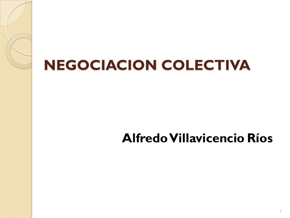 NEGOCIACION COLECTIVA Alfredo Villavicencio Ríos 1