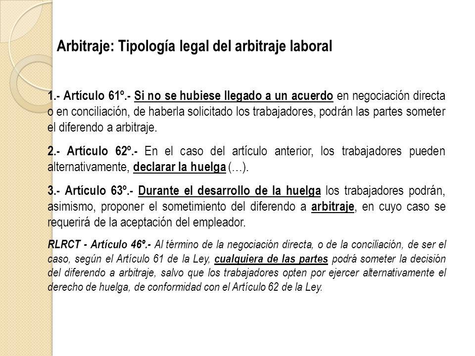 Arbitraje: Tipología legal del arbitraje laboral 1.- Artículo 61º.- Si no se hubiese llegado a un acuerdo en negociación directa o en conciliación, de