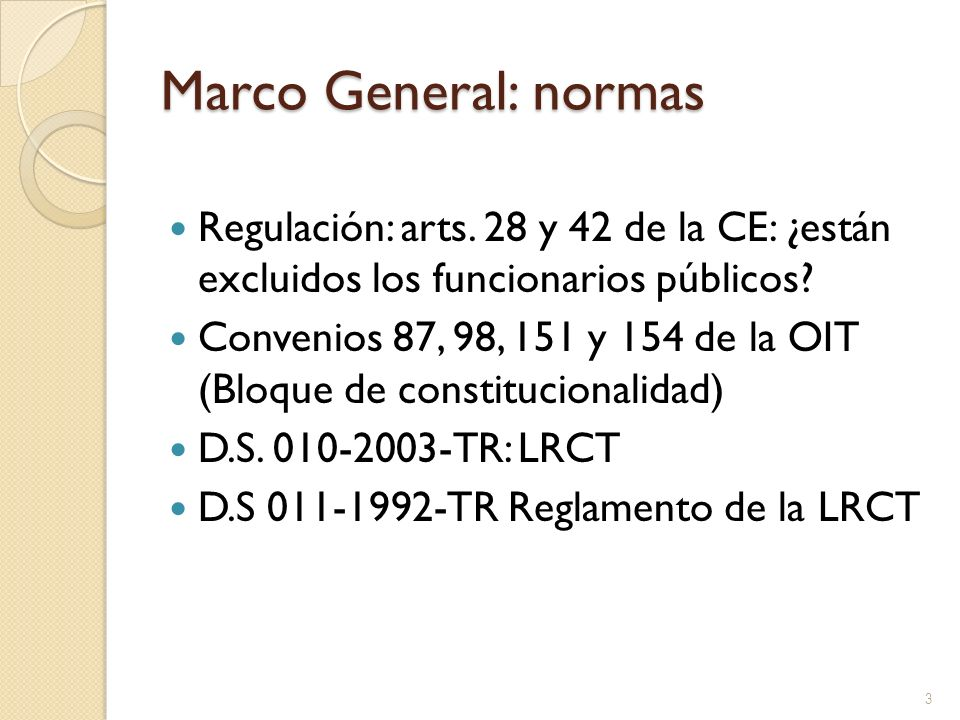 Marco General: normas Regulación: arts. 28 y 42 de la CE: ¿están excluidos los funcionarios públicos? Convenios 87, 98, 151 y 154 de la OIT (Bloque de