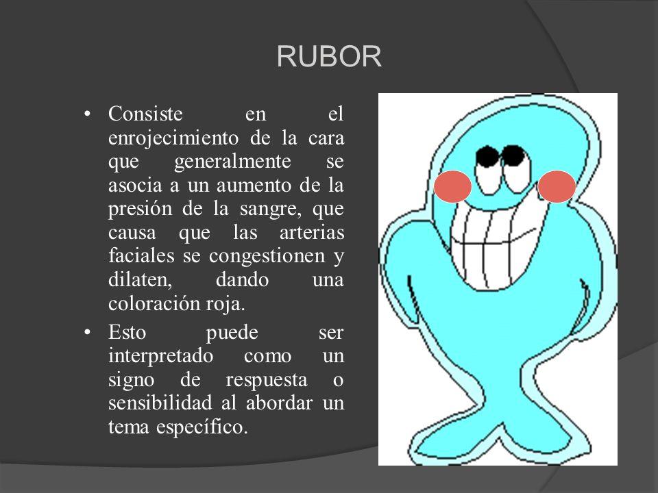 RUBOR Consiste en el enrojecimiento de la cara que generalmente se asocia a un aumento de la presión de la sangre, que causa que las arterias faciales