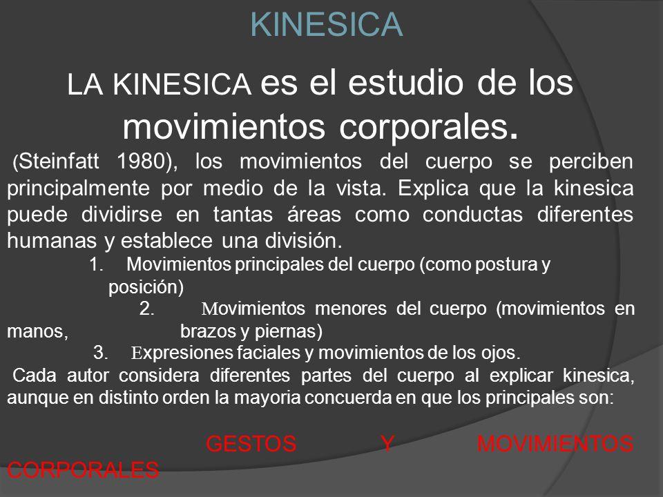 LA KINESICA es el estudio de los movimientos corporales. ( Steinfatt 1980), los movimientos del cuerpo se perciben principalmente por medio de la vist