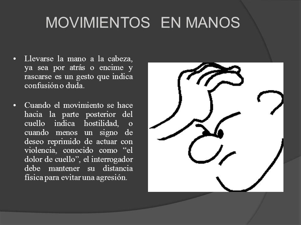 MOVIMIENTOS EN MANOS Llevarse la mano a la cabeza, ya sea por atrás o encime y rascarse es un gesto que indica confusión o duda. Cuando el movimiento