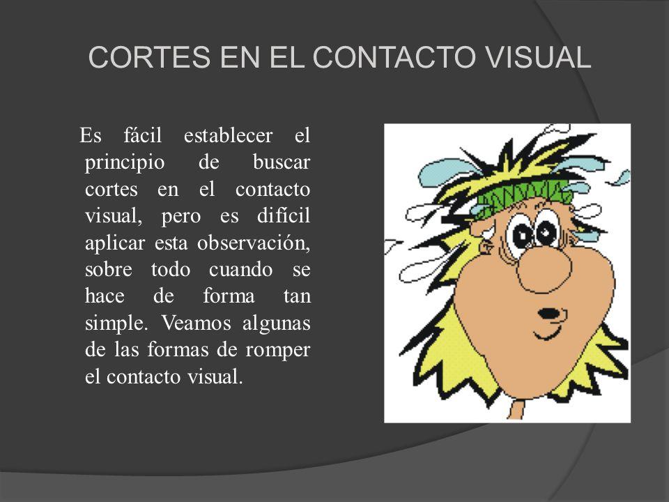 CORTES EN EL CONTACTO VISUAL Es fácil establecer el principio de buscar cortes en el contacto visual, pero es difícil aplicar esta observación, sobre