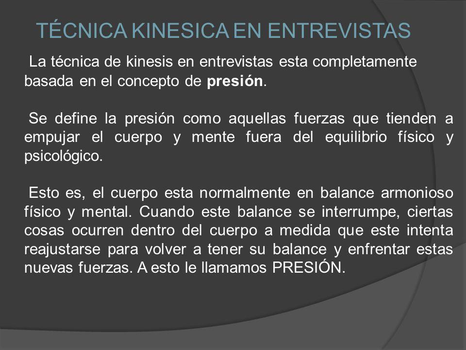 La técnica de kinesis en entrevistas esta completamente basada en el concepto de presión. Se define la presión como aquellas fuerzas que tienden a emp