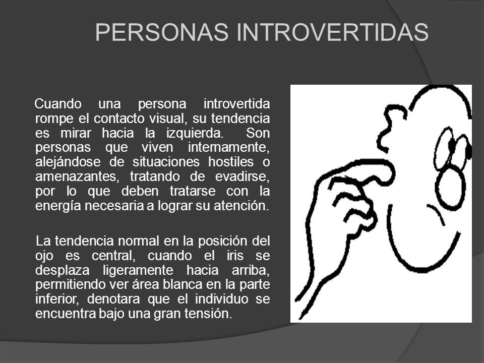 PERSONAS INTROVERTIDAS Cuando una persona introvertida rompe el contacto visual, su tendencia es mirar hacia la izquierda. Son personas que viven inte