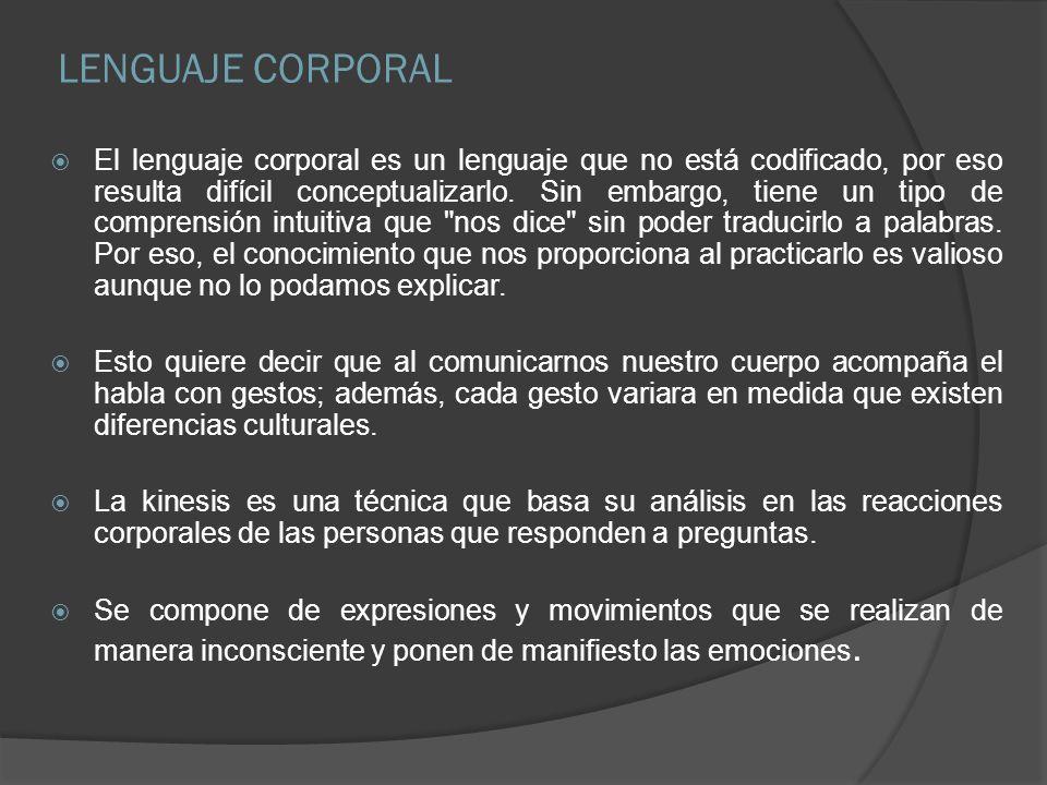 LENGUAJE CORPORAL El lenguaje corporal es un lenguaje que no está codificado, por eso resulta difícil conceptualizarlo. Sin embargo, tiene un tipo de