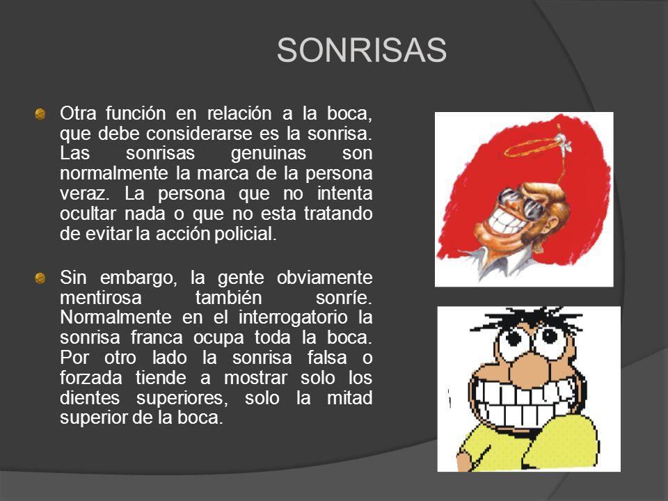SONRISAS Otra función en relación a la boca, que debe considerarse es la sonrisa. Las sonrisas genuinas son normalmente la marca de la persona veraz.